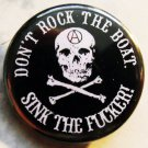 DON'T ROCK THE BOAT - SINK THE FUCKER! pinback button badge 1.25""