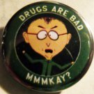 """SOUTH PARK - DRUGS ARE BAD MMMKAY?  pinback button badge 1.25"""""""
