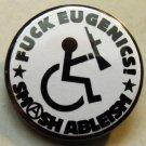 "FUCK EUGENICS!  SMASH ABLEISM pinback button badge 1.25"""
