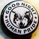 GOOD NIGHT HUMAN PRIDE pinback button badge 1.25""