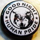 "GOOD NIGHT HUMAN PRIDE pinback button badge 1.25"""
