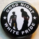 GOOD NIGHT WHITE PRIDE #2 pinback button badge 1.25""