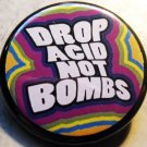 DROP ACID NOT BOMBS pinback button badge 1.25""