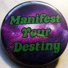 """MANIFEST YOUR DESTINY pinback button badge 1.25"""""""