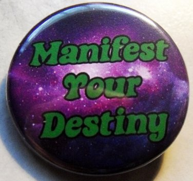 MANIFEST YOUR DESTINY pinback button badge 1.25""