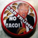 DONALD TRUMP - BAD TRUMP NO TACO pinback button badge 1.25""