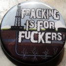 FRACKING IS FOR FUCKERS! pinback button badge 1.25""