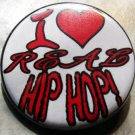 I LOVE REAL HIP HOP!  pinback button badge 1.25""