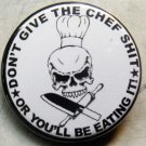 """DON'T GIVE THE CHEF SHIT OR YOU'LL BE EATING IT pinback button badge 1.25"""""""