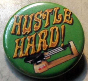 "HUSTLE HARD!  pinback button badge 1.25"""