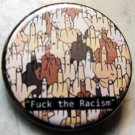 FUCK THE RACISM pinback button badge 1.25""