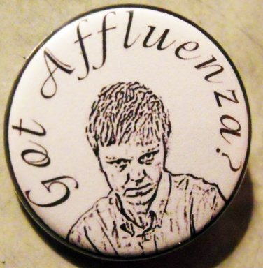 GOT AFFLUENZA?  pinback button badge 1.25""