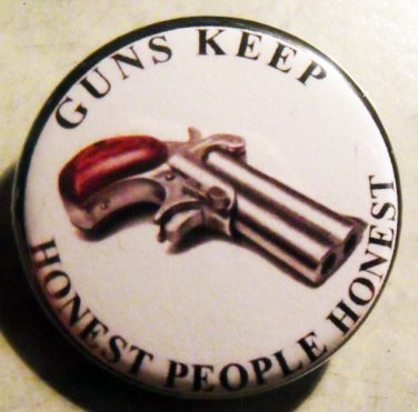 """GUNS KEEP HONEST PEOPLE HONEST pinback button badge 1.25"""""""
