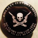 LOYALTY IS EVERYTHING pinback button badge 1.25""