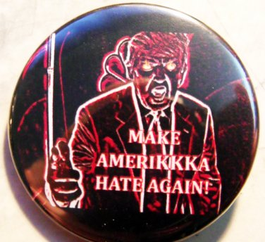 DONALD TRUMP - MAKE AMERIKKKA HATE AGAIN pinback button badge 1.25""