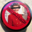 NANCY REAGAN - JUST SAY NO TO REPUBLICUNTS pinback button badge 1.25""