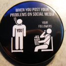 WHEN YOU POST YOUR PROBLEMS ON SOCIAL MEDIA pinback button badge 1.25""