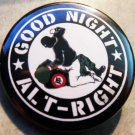 "GOOD NIGHT ALT-RIGHT pinback button badge 1.25"""