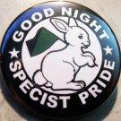 "GOOD NIGHT SPECIST PRIDE pinback button badge 1.25"""