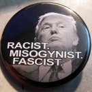 "DONALD TRUMP - RACIST MISOGYNIST FASCIST pinback button badge 1.75"" B&W"