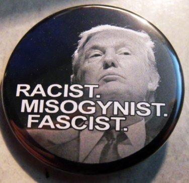 """DONALD TRUMP - RACIST MISOGYNIST FASCIST pinback button badge 1.75"""" B&W"""