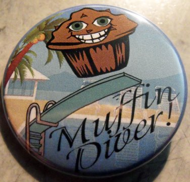 MUFFIN DIVER! pinback button badge 1.25""