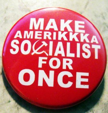 "MAKE AMERIKKKA SOCIALIST FOR ONCE pinback button badge 1.25"""