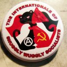 THE INTERNATIONALE OF SNUGGLY WUGGLY SOCIALISTS   pinback button badge 1.25""