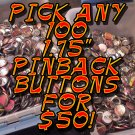 "PICK ANY 100 1.75"" PRE-MADE PINBACK BUTTONS"