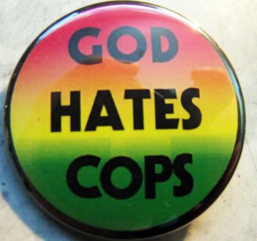 GOD HATES COPS  pinback button badge 1.25""