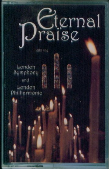 Eternal Praise Cassette London Symphony and London Philharmonie