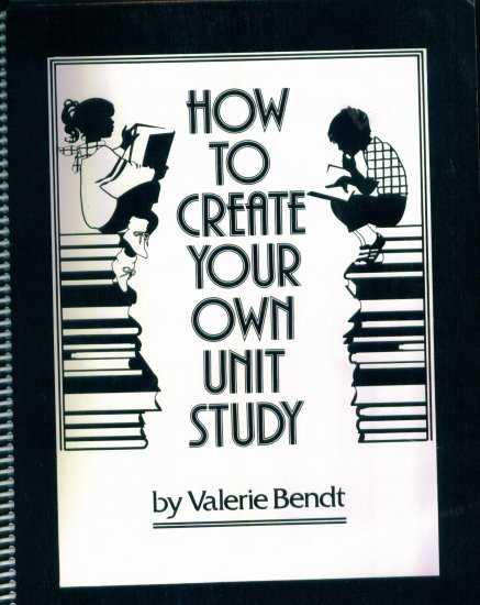 How to Create Your Own Unit Study Valerie Bendt Guide Resource Book