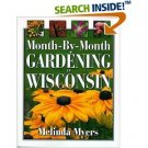 Month By Month Gardening in Wisconsin ~ Melinda Myers ~ Soft Bound ~ Cool Springs Press