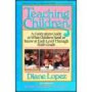 Teaching Children ~ Diane Lopez ~ Paperback ~ Home School Teacher Resource