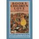 BOOKS CHILDREN LOVE ~ Elizabeth Wilson ~ Paperback Home School Teacher Guide Reading List Resource