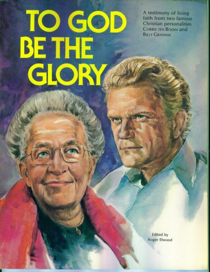 To God Be The Glory ~ Soft Bound Edition ~ Edited By Roger Elwood ~ Corrie Ten Boom ~ Billy Graham