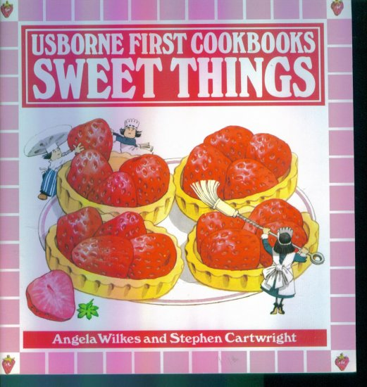 Usborne First Cookbooks Sweet Things ~ Angela Wilkes and Stephen Cartwright location96