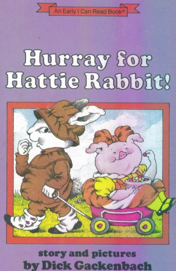 Hurray for Hattie Rabbit! ~ Dick Gackenbach ~ An Early I Can Read Book ~ Out of Print