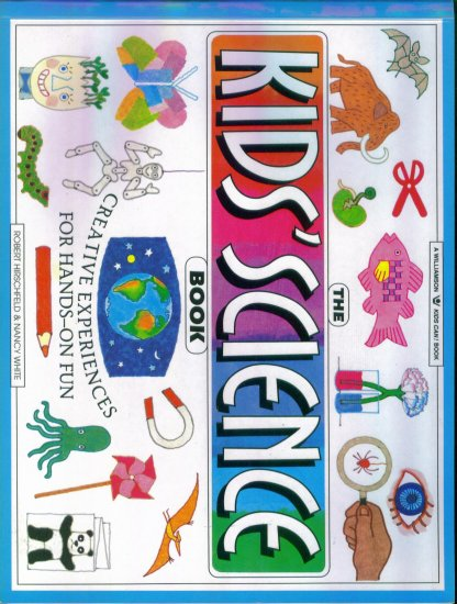 THE KID'S SCIENCE BOOK ~ Robert Hirschfeld & Nancy White ~ Home School Resource