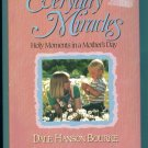 Everyday Miracles ~ Holy Moments in a Mother's Day ~ Dale Hanson Bourke ~ Devotional