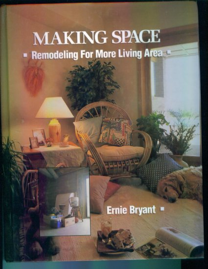 Making Space ~ Remodeling For More Living Area ~  Ernie Bryant ~ Home Decorating Book Tab Books