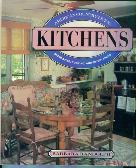 American Country Living Kitchens ~ Decorating Cooking Entertaining ~ Barbara Randolph