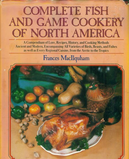 Complete Fish and Game Cookery of North America ~ Lore Recipes History Cooking Methods Cookbook