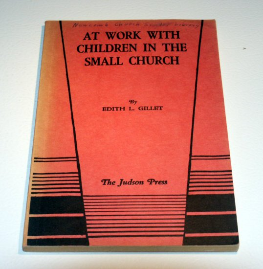 At Work with Children in the Small Church by Edith L. Gillet - The Judson Press - 1953 -