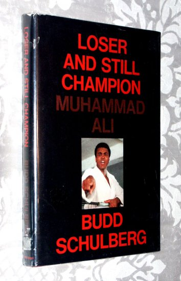 Loser and Still Champion Muhammad Ali by Budd Schulberg - biography