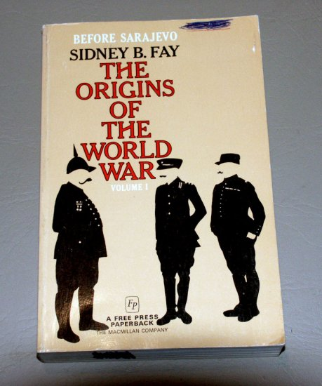 an analysis of the origins of the world war and the explanations by sidney b fay Scholars doing short-term analysis focused on summer 1914 ask if the conflict  sidney b fay, the origins of the world war  rationalist explanations for war.