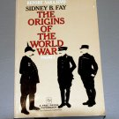THE ORIGINS OF THE WORLD WAR I by Sidney B. Fay