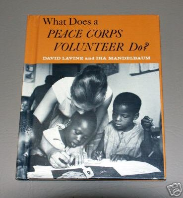 What Does a Peace Corps Volunteer Do? by David Lavine and Ira Mandelbaum