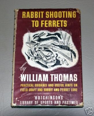 Rabbit Shooting to Ferrets by William Thomas (1946) Hutchinson's Library of Sports