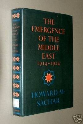 The Emergence of the Middle East 1914-1924 by Howard M. Sachar
